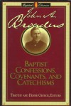 Baptist Confessions, Covenants, and Catechisms - John Albert Broadus, Timothy George, Denise George
