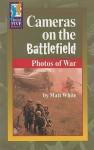 Cameras on the Battlefield: Photos of War - Matt White