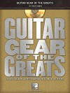Guitar Gear of the Greats: The Guitars, Amps & Effects Behind the Sound of 100 Players [With CD (Audio)] - Dave Rubin
