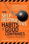 The Self-Destructive Habits of Good Companies: And How to Break Them - Jagdish N. Sheth