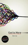 God Is Here: Connecting with Him in Everyday Life - Steve Case