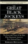 The Great Black Jockeys: The Lives and Times of the Men Who Dominated America's First National Sport - Edward Hotaling