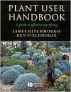 Plant User Handbook: A Guide to Effective Specifying - James Hitchmough, Ken Fieldhouse