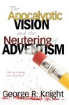 The Apocalyptic Vision and the Neutering of Adventism - George R. Knight