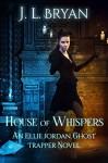 House of Whispers (Ellie Jordan Ghost Trapper Book 5) - JL Bryan