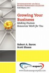 Growing Your Business: Making Human Resources Work for You - Robert Baron, Scott Shane