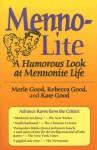 Menno-Lite: A Humorous Look at Mennonite Life - Merle Good, Rebecca Good, Kate Good