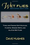 Wet Flies: 2nd Edition: Tying and Fishing Soft-Hackles, Flymphs, Winged Wets, and All-Fur Wets - Dave Hughes