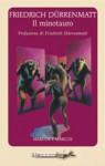 Il minotauro / Il mio labirinto, con i disegni dell'autore - Friedrich Dürrenmatt, Umberto Gandini, Bianca Zagari