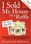 I Sold My House in a Raffle: A Proven Step-By-Step Method to Get Your Asking Price, Save Money, Save Time, & Help a Charity Too! - Diane Giraudo McDermott, Rick Frishman, John Kremer
