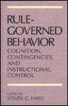 Rule-Governed Behavior: Cognition, Contingencies, and Instructional Control - Steven C. Hayes
