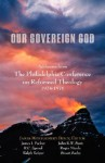 Our Sovereign God: Addresses from the Philadelphia Conference on Reformed Theology - James Montgomery Boice, J.I. Packer, R.C. Sproul
