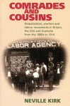 Comrades and Cousins: Globalization, Workers and Labour Movements in Britain, the USA and Australia from the 1880s to 1914 - Neville Kirk