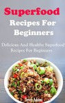 Superfood Recipes For Beginners: Healthy And Delicious Superfood Recipes For Beginners - Terry Adams