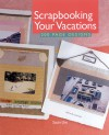 Scrapbooking Your Vacations: 200 Page Designs - Susan Ure