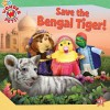 Save the Bengal Tiger! - Billy Lopez, Cassandra Berger, Little Airplane Productions