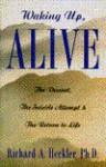 Waking Up, Alive - Richard A. Heckler