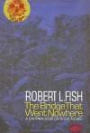 The Bridge That Went Nowhere - Robert L. Fish