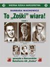 """To """"Zośki"""" wiara! : gawęda o Harcerskim Batalionie Armii Krajowej """"Zośka"""". Cz. 1 - Barbara Wachowicz"""