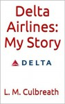 Delta Airlines: My Story - L. M. Culbreath, Brian Lockett, A Culbreath-Britt