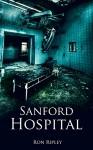 Sanford Hospital (Berkley Street Series Book 4) - Ron Ripley, Emma Salam, ScareStreet