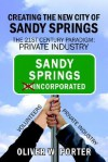 Creating the New City of Sandy Springs: The 21st Century Paradigm: Private Industry - Oliver W. Porter