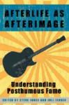 Afterlife as Afterimage: Understanding Posthumous Fame - Steve Jones