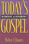 Today's Gospel: Authentic or Synthetic? - Walter J. Chantry