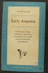 EARLY ANATOLIA - The Archaeology of Asia Minor Before the Greeks - Seton Lloyd