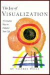 The Joy of Visualization: 75 Creative Ways to Enhance Your Life - Valerie Wells