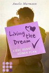 Living the Dream. Liebe kennt keinen Plan - Amelie Murmann