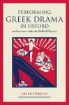 Performing Greek Drama in Oxford and on Tour with the Balliol Players - Amanda Wrigley