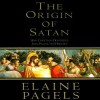 The Origin of Satan: How Christians Demonized Jews, Pagans and Heretics - Elaine H. Pagels