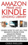 Amazon Prime and Kindle Lending Library: Learn How To Get All The Benefits From Your Amazon Prime Subscription - Get The Most Out Of Prime Video, Music, ... (Prime Music, Prime Video, Prime Photos) - Chris Phillips