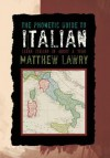 The Phonetic Guide to Italian: Learn Italian in about a Year - Matthew Lawry