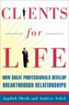 Clients for Life: How Great Professionals Develop Breakthrough Relationships - Jagdish N. Sheth, Andrew Sobel