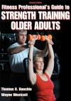 Fitness Professional's Guide to Strength Training Older Adults-2nd Edition - Thomas R. Baechle, Wayne Westcott