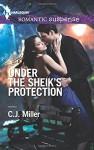 Under the Sheik's Protection (Harlequin Romantic Suspense) - C.J. Miller