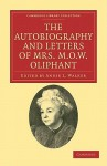 The Autobiography and Letters of Mrs M. O. W. Oliphant - Margaret Oliphant, Annie L. Walker