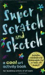 Super Scratch and Sketch: A Cool Art Activity Book for Budding Artists of All Ages (Scratch & Sketch) - Kerren Barbas