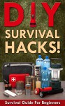 DIY Survival Hacks! Survival Guide for Beginners: How to Survive A Disaster By Using Easy Household DIY Techniques (How to survive a disaster, survival guide, zombie survival guide Book 1) - Mark O'Connell