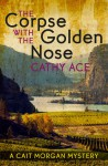 The Corpse with the Golden Nose - Cathy Ace