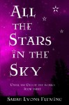 All the Stars in the Sky: Until the End of the World, Book 3 (Volume 3) - Sarah Lyons Fleming