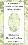 Robert E. Lee Fails: Mapping Gettysburg (A Symposium of Lectures and Articles on Military Mapping) - Earl B. McElfresh