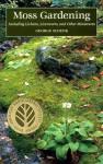 Moss Gardening: Including Lichens, Liverworts, and Other Miniatures - George H. Schenk