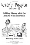Walt's People - Volume 13: Talking Disney with the Artists Who Knew Him - Didier Ghez, Dave Smith