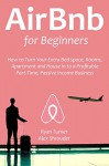 AIRBNB FOR BEGINNERS (2016): How to Turn Your Extra Bed Space, Rooms,Apartment and House in to a Profitable Part-Time,Passive Income Business - Ryan Turner