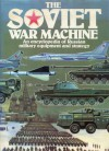 The Soviet War Machine: An Encyclopedia Of Russian Military Equipment And Strategy - Ray Bonds, James E. Dornan Jr., Kenneth W. Gatland, P.H. Vigor