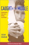 Caught in the Middle: Nonstandard Kids and a Killing Curriculum - Susan Ohanian
