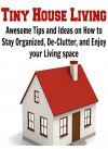 Tiny House Living: Awesome Tips and Ideas on How to Stay Organized, De-Clutter, and Enjoy your Living space: (Tiny House Living - Tiny House Plans - Small House Living - Decluttering) - Brian Knight